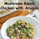 Slow Cooker Mushroom Ranch Chicken with Arugula